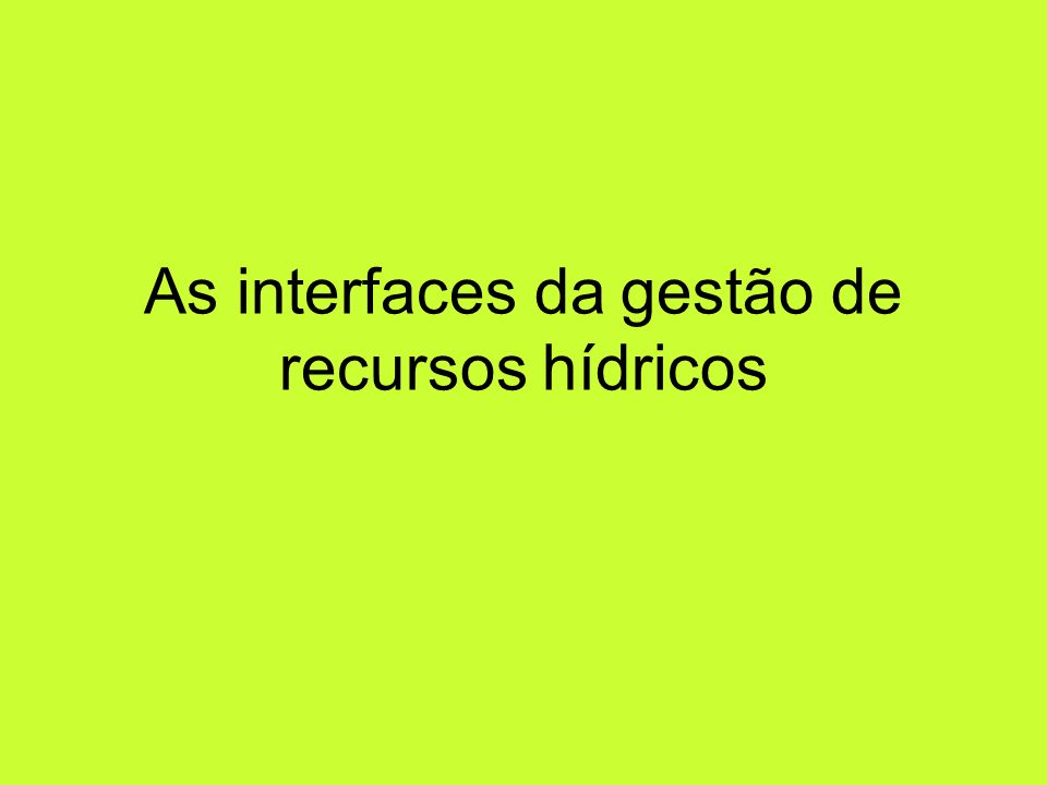 As interfaces da gestão de recursos hídricos