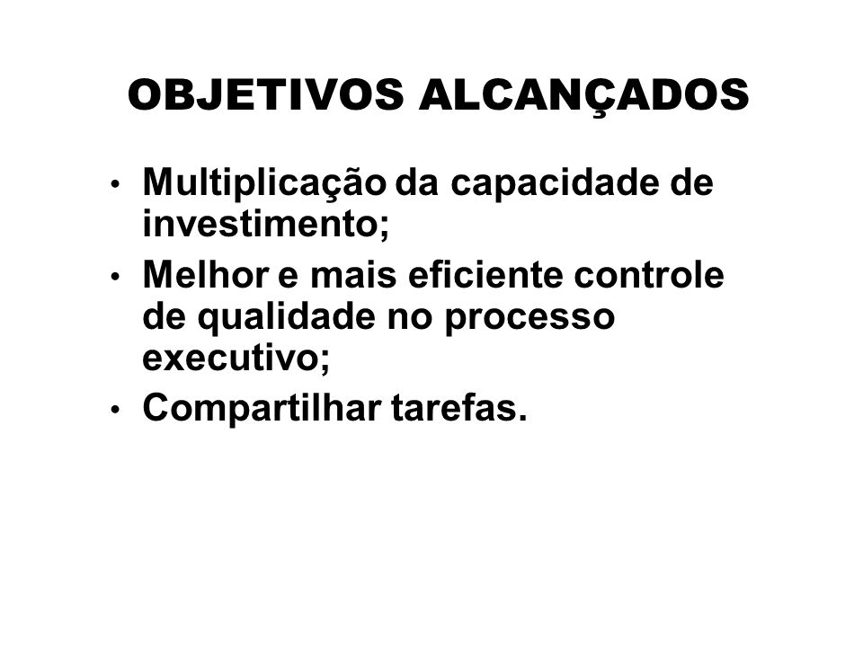 OBJETIVOS ALCANÇADOS Multiplicação da capacidade de investimento;