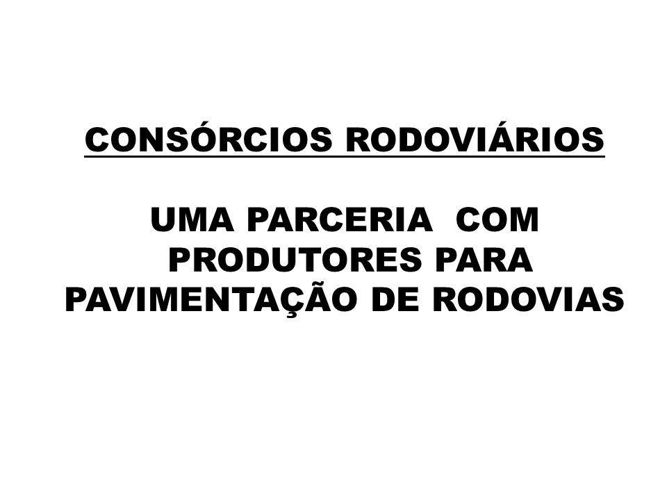 CONSÓRCIOS RODOVIÁRIOS PRODUTORES PARA PAVIMENTAÇÃO DE RODOVIAS