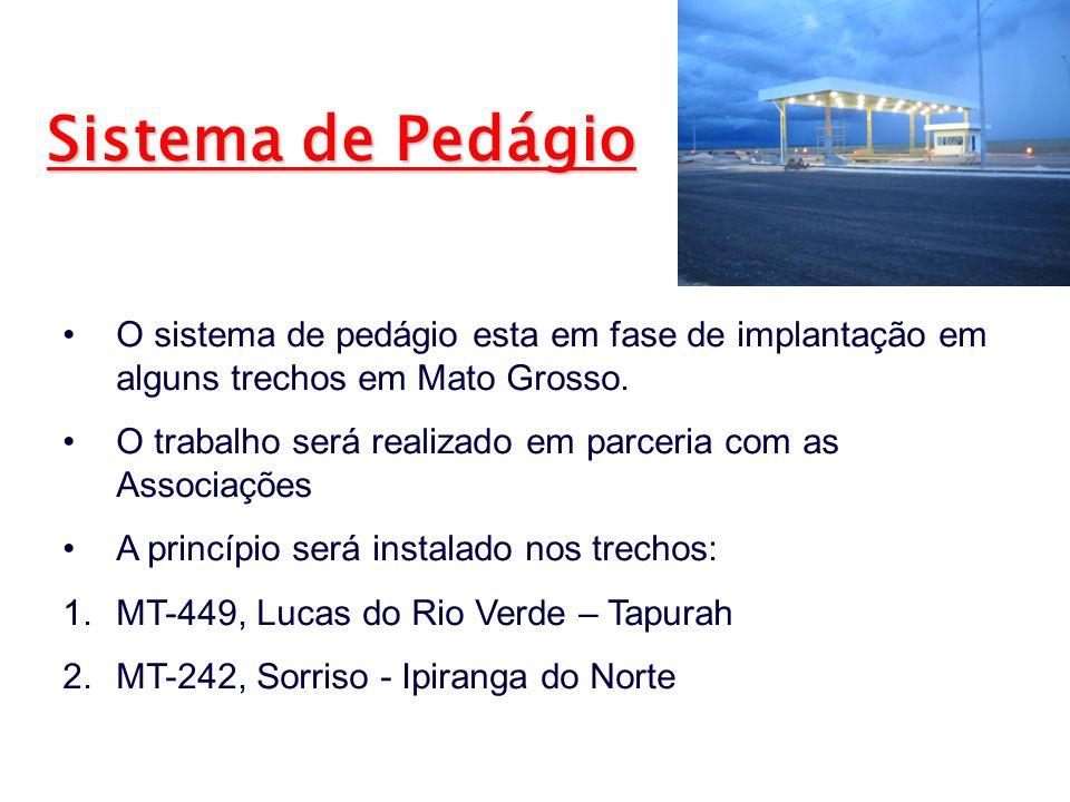 Sistema de PedágioO sistema de pedágio esta em fase de implantação em alguns trechos em Mato Grosso.