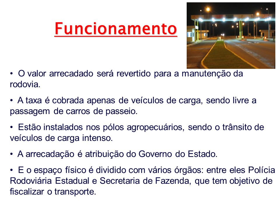 Funcionamento O valor arrecadado será revertido para a manutenção da rodovia.