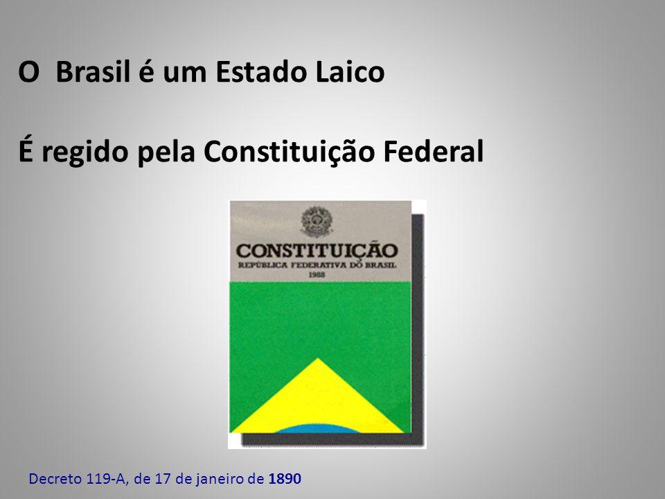 O Brasil é um Estado Laico É regido pela Constituição Federal