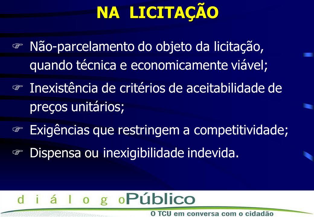 NA LICITAÇÃO Não-parcelamento do objeto da licitação, quando técnica e economicamente viável;