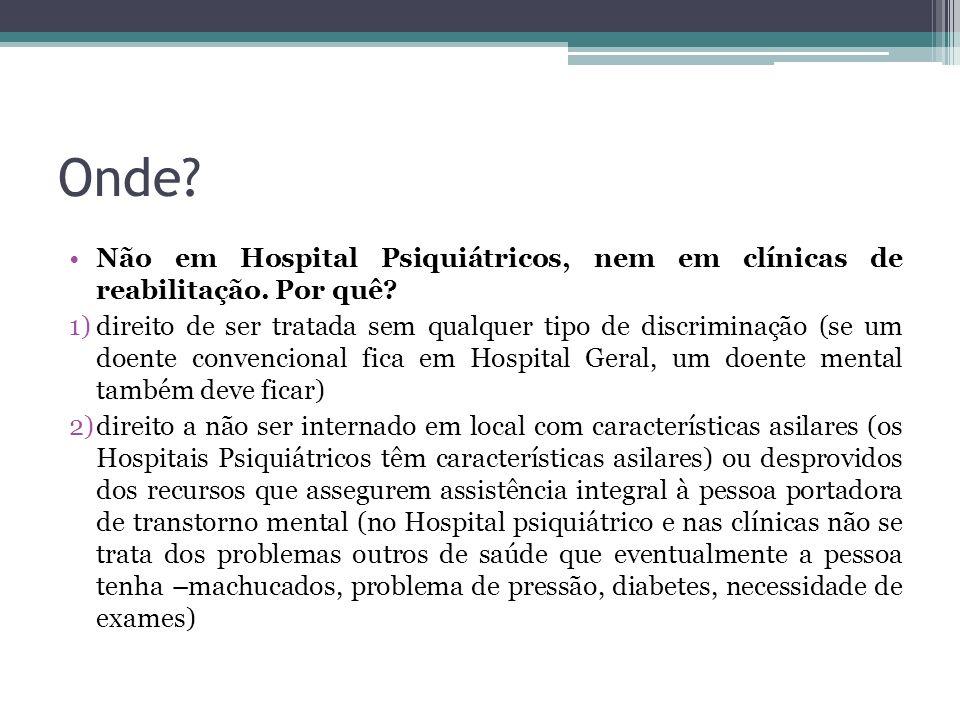 Onde Não em Hospital Psiquiátricos, nem em clínicas de reabilitação. Por quê