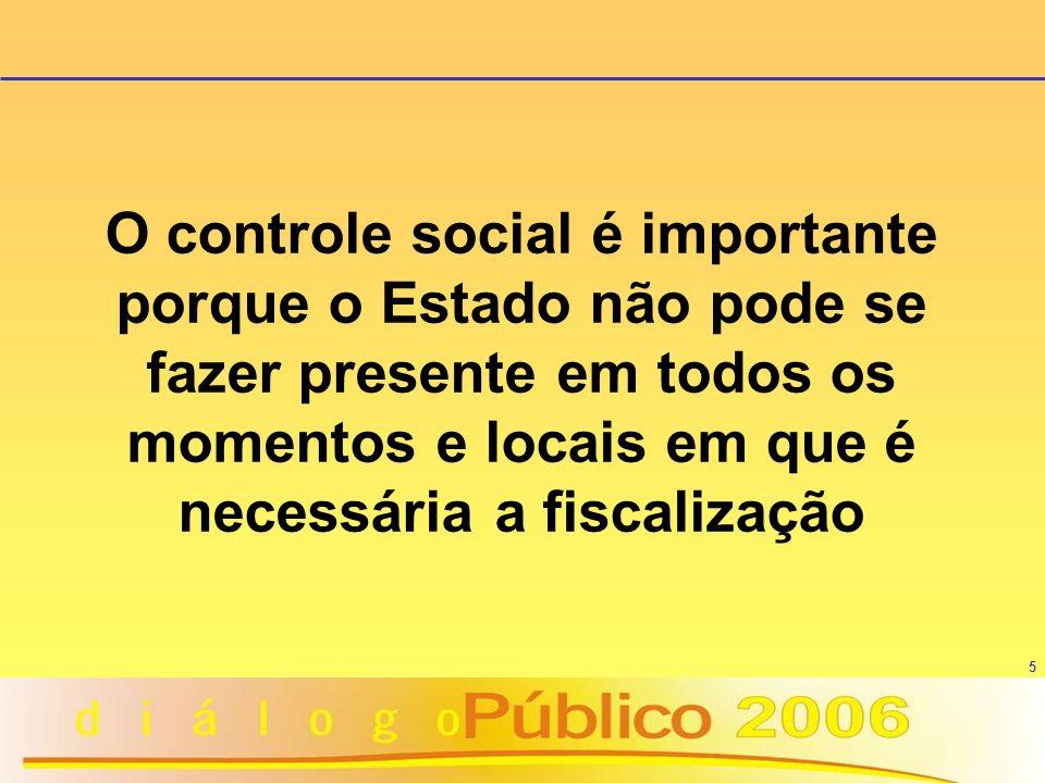 O controle social é importante porque o Estado não pode se fazer presente em todos os momentos e locais em que é necessária a fiscalização