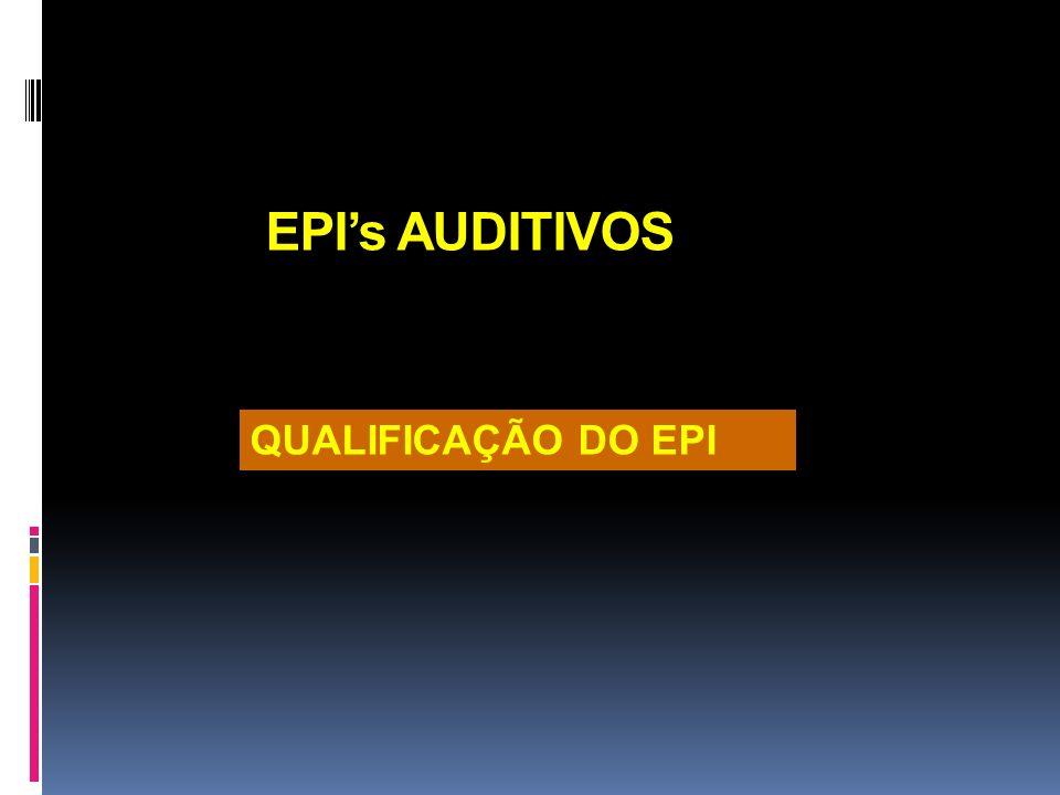 EPI's AUDITIVOS QUALIFICAÇÃO DO EPI