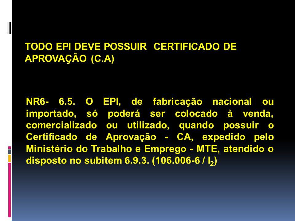 TODO EPI DEVE POSSUIR CERTIFICADO DE APROVAÇÃO (C.A)