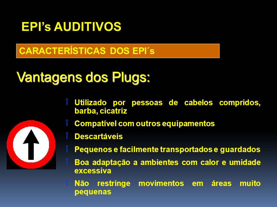 Vantagens dos Plugs: EPI's AUDITIVOS CARACTERÍSTICAS DOS EPI´s