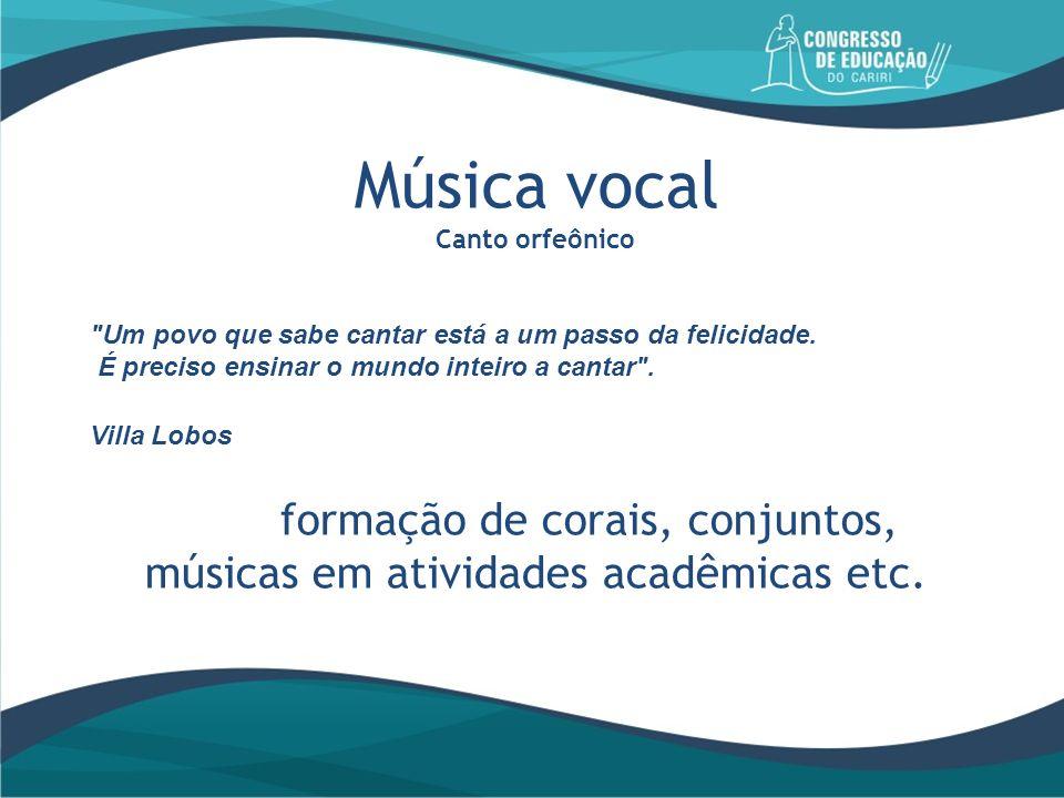 formação de corais, conjuntos, músicas em atividades acadêmicas etc.
