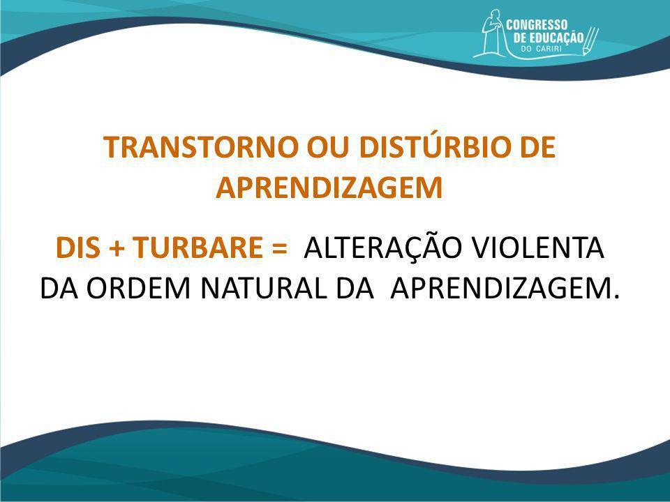 TRANSTORNO OU DISTÚRBIO DE APRENDIZAGEM