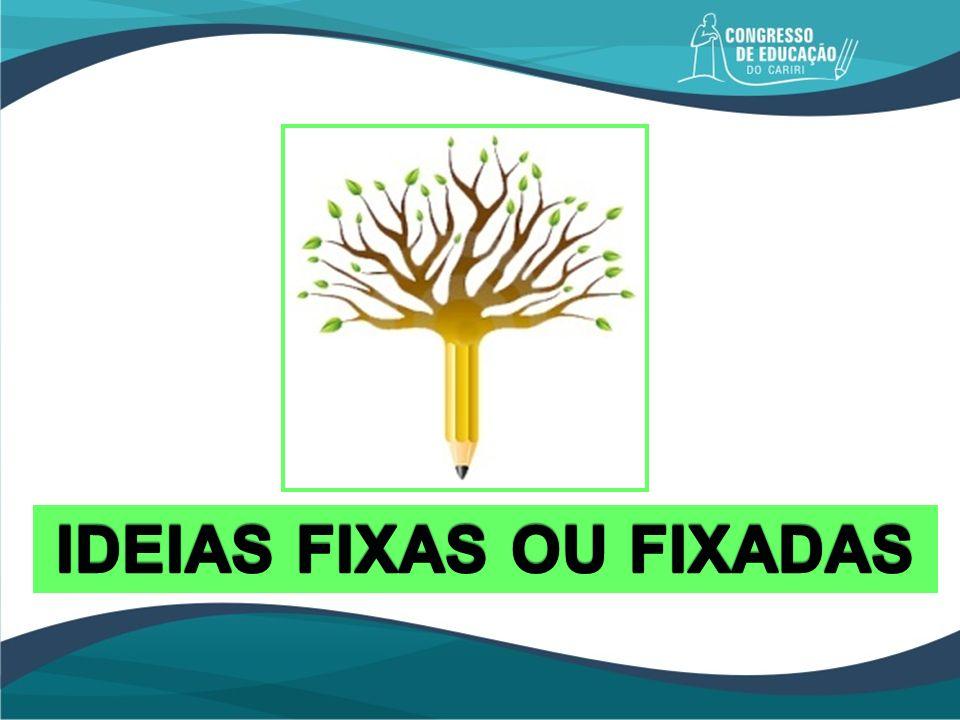 IDEIAS FIXAS OU FIXADAS