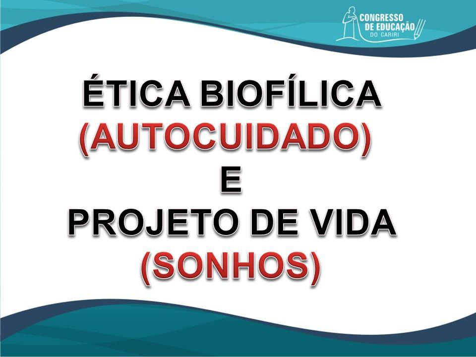 ÉTICA BIOFÍLICA (AUTOCUIDADO) E PROJETO DE VIDA (SONHOS)