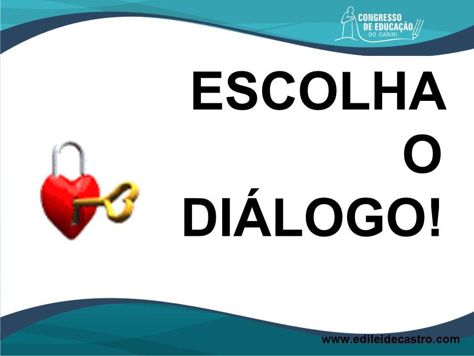 ESCOLHA O DIÁLOGO! www.edileidecastro.com