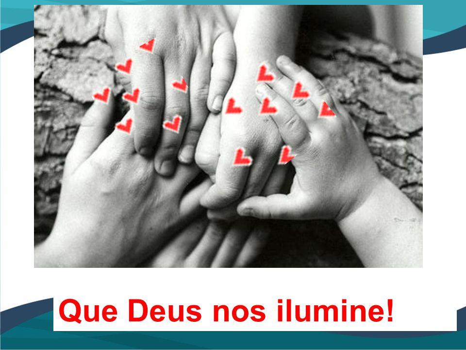 Que Deus nos ilumine!