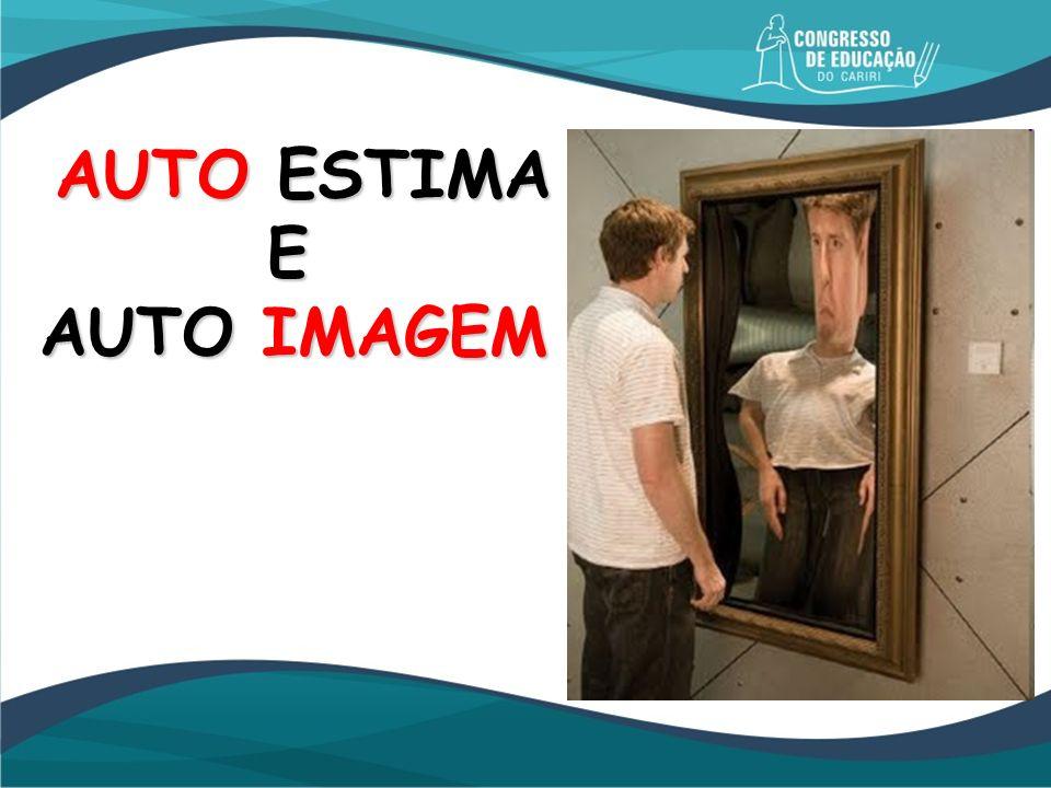 AUTO ESTIMA E AUTO IMAGEM