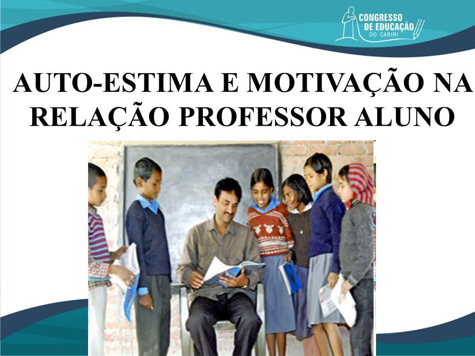 AUTO-ESTIMA E MOTIVAÇÃO NA RELAÇÃO PROFESSOR ALUNO