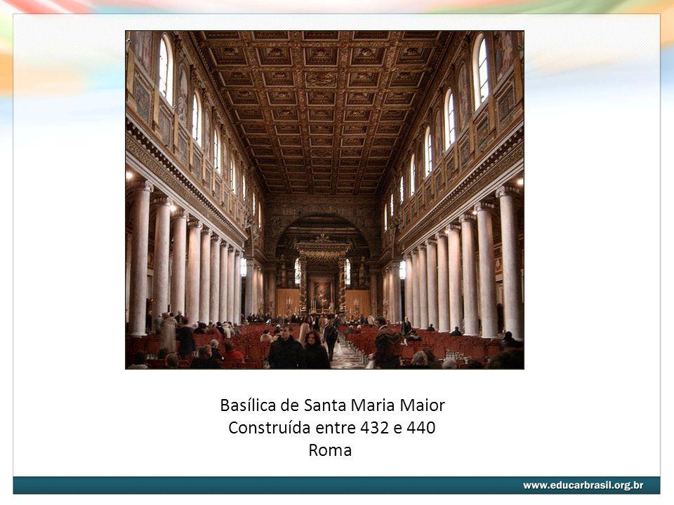 Basílica de Santa Maria Maior Construída entre 432 e 440 Roma