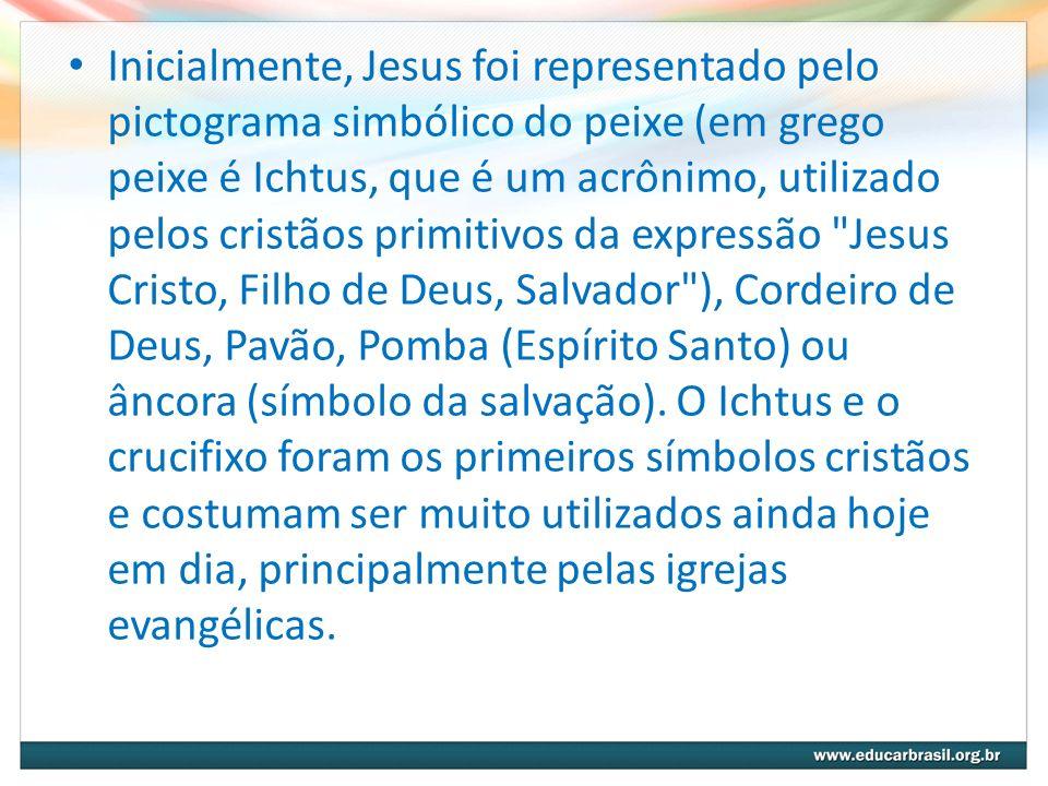 Inicialmente, Jesus foi representado pelo pictograma simbólico do peixe (em grego peixe é Ichtus, que é um acrônimo, utilizado pelos cristãos primitivos da expressão Jesus Cristo, Filho de Deus, Salvador ), Cordeiro de Deus, Pavão, Pomba (Espírito Santo) ou âncora (símbolo da salvação).