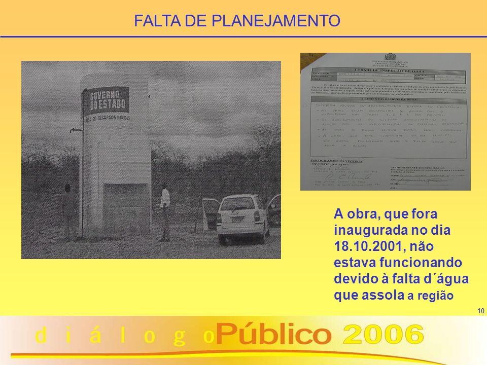 FALTA DE PLANEJAMENTO A obra, que fora inaugurada no dia 18.10.2001, não estava funcionando devido à falta d´água que assola a região.