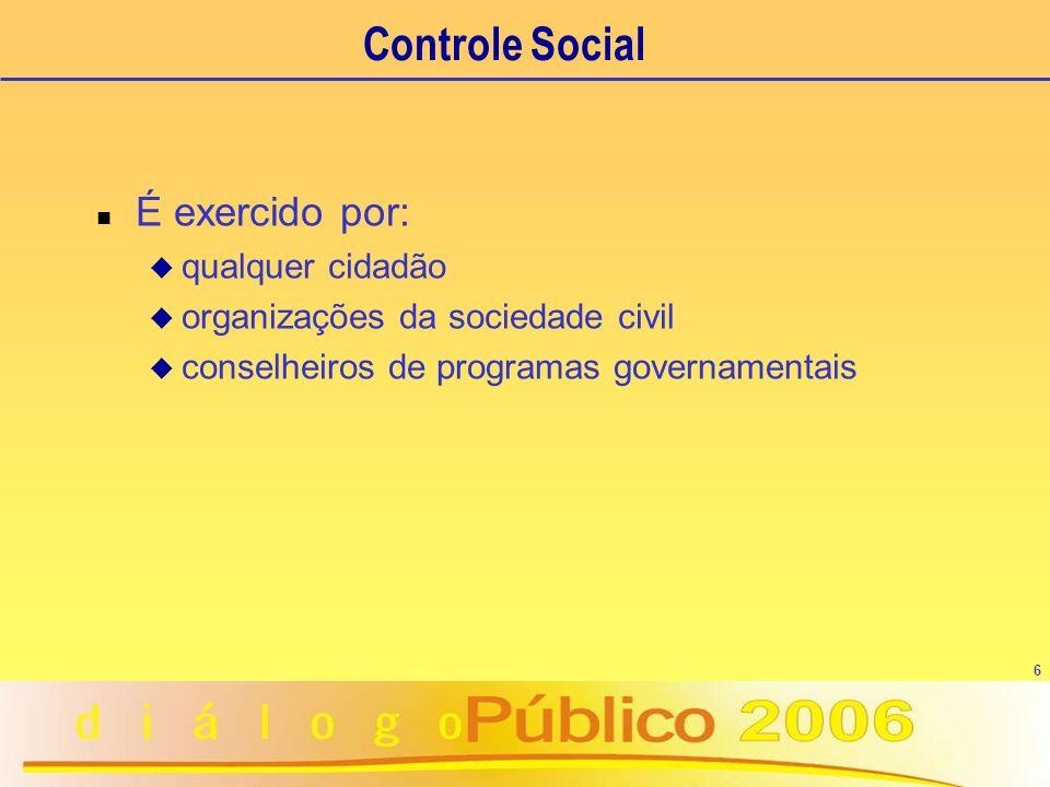 Controle Social É exercido por: qualquer cidadão