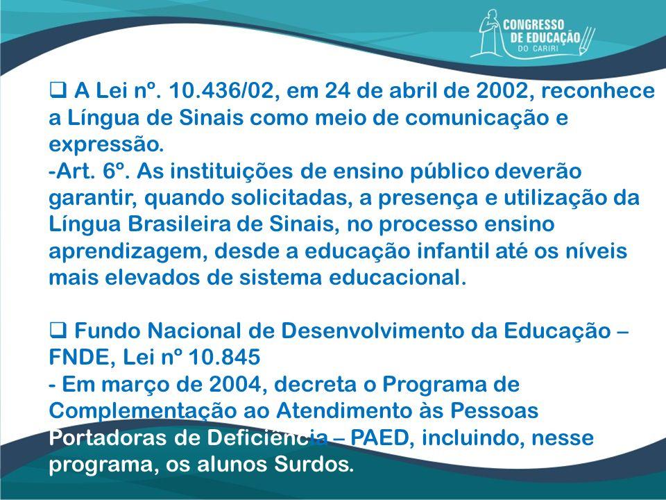 A Lei nº. 10.436/02, em 24 de abril de 2002, reconhece a Língua de Sinais como meio de comunicação e expressão.