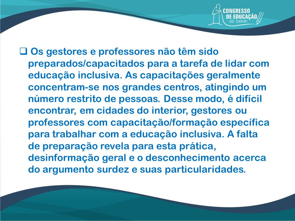 Os gestores e professores não têm sido preparados/capacitados para a tarefa de lidar com educação inclusiva.