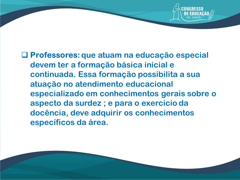 Professores: que atuam na educação especial devem ter a formação básica inicial e continuada.