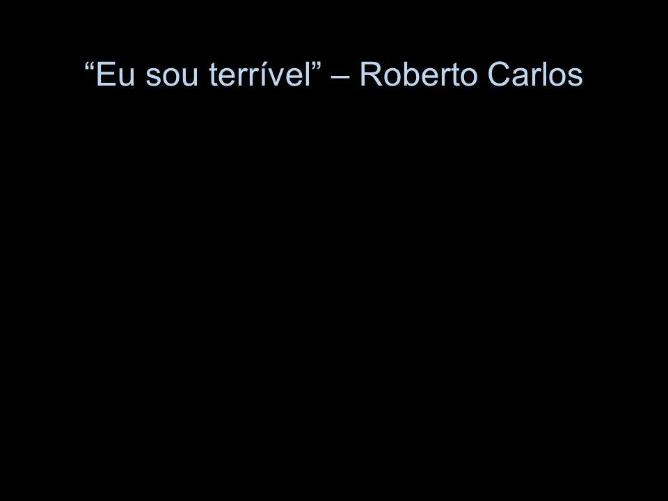 Eu sou terrível – Roberto Carlos