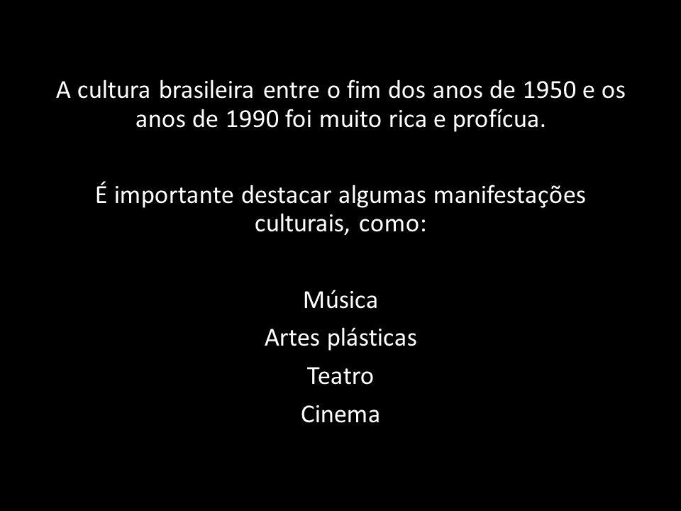 A cultura brasileira entre o fim dos anos de 1950 e os anos de 1990 foi muito rica e profícua.