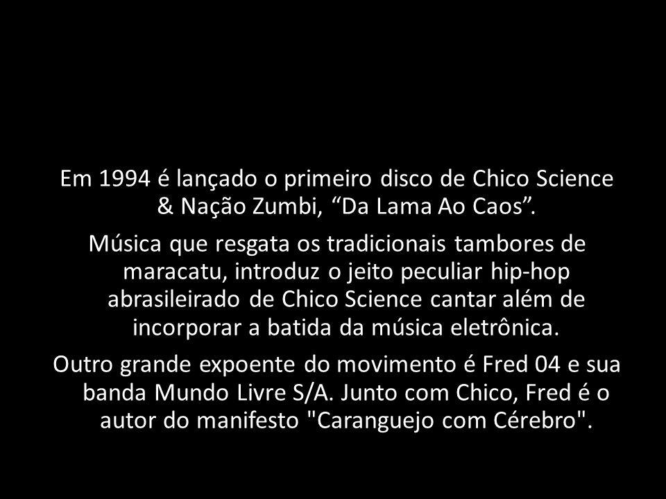 Em 1994 é lançado o primeiro disco de Chico Science & Nação Zumbi, Da Lama Ao Caos .