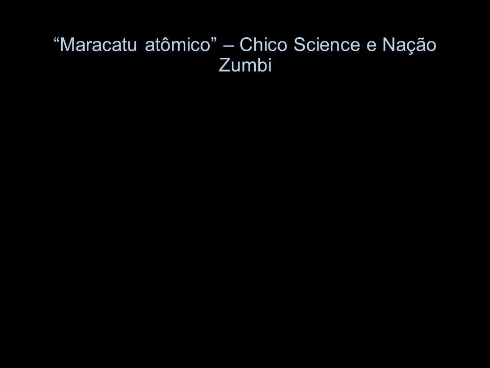 Maracatu atômico – Chico Science e Nação Zumbi