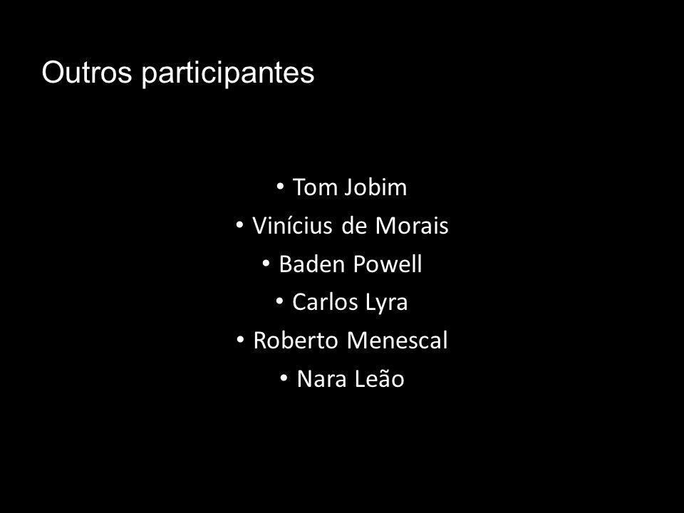 Outros participantes Tom Jobim Vinícius de Morais Baden Powell