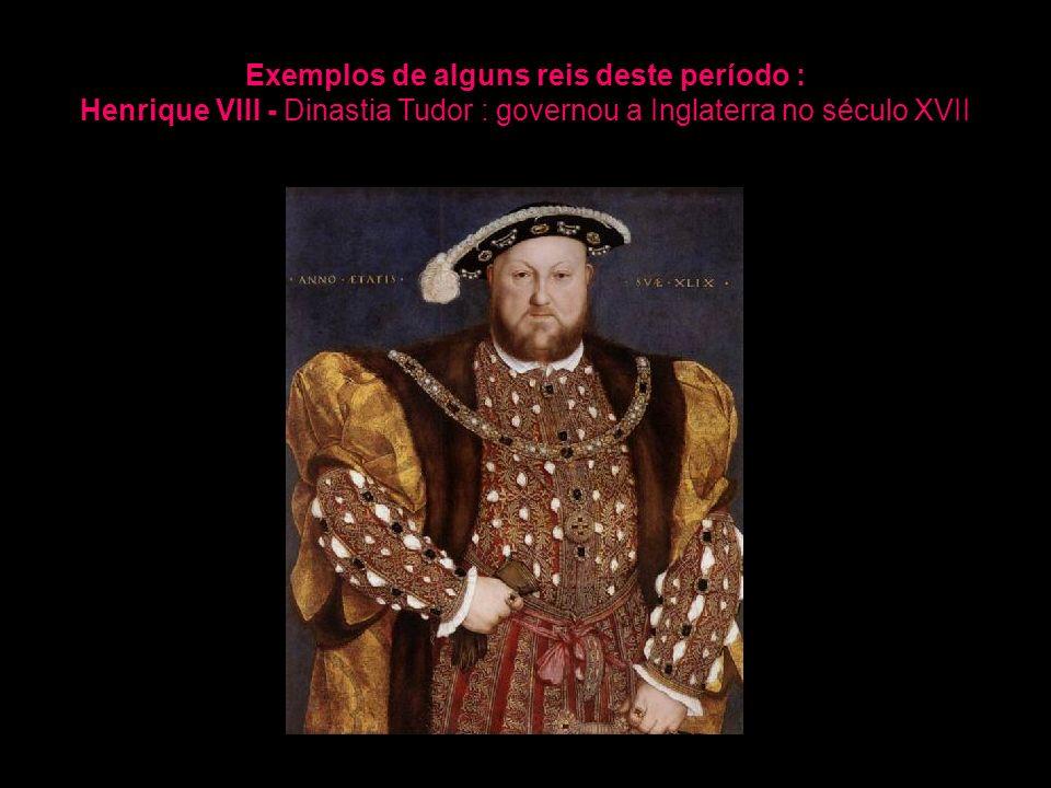 Exemplos de alguns reis deste período :
