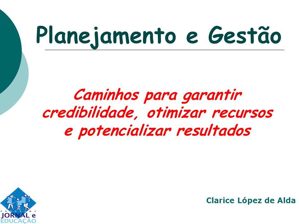 Planejamento e Gestão Caminhos para garantir credibilidade, otimizar recursos e potencializar resultados.