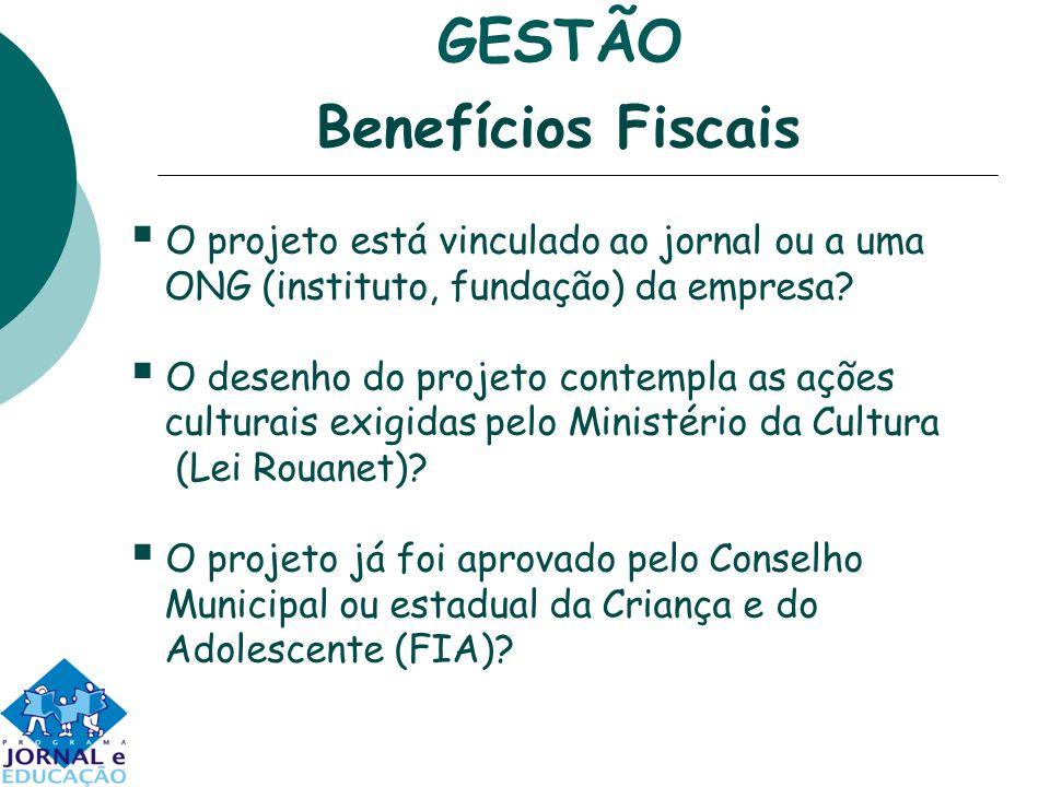 GESTÃO Benefícios Fiscais O projeto está vinculado ao jornal ou a uma