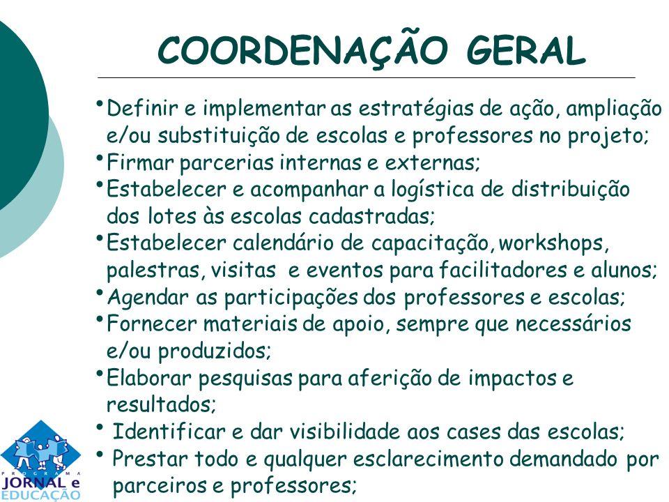 COORDENAÇÃO GERAL Definir e implementar as estratégias de ação, ampliação. e/ou substituição de escolas e professores no projeto;
