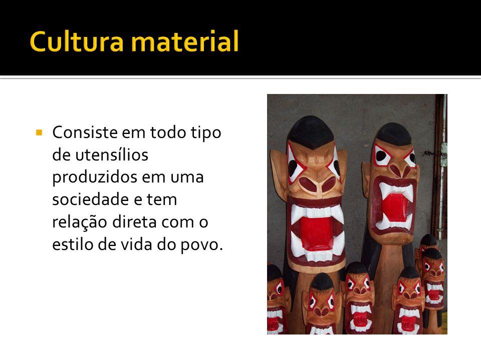 Cultura material Consiste em todo tipo de utensílios produzidos em uma sociedade e tem relação direta com o estilo de vida do povo.
