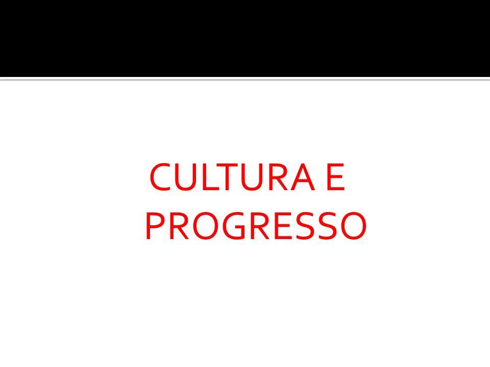 CULTURA E PROGRESSO