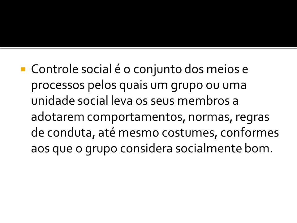 Controle social é o conjunto dos meios e processos pelos quais um grupo ou uma unidade social leva os seus membros a adotarem comportamentos, normas, regras de conduta, até mesmo costumes, conformes aos que o grupo considera socialmente bom.
