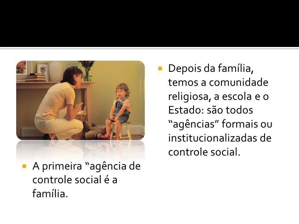 A primeira agência de controle social é a família.