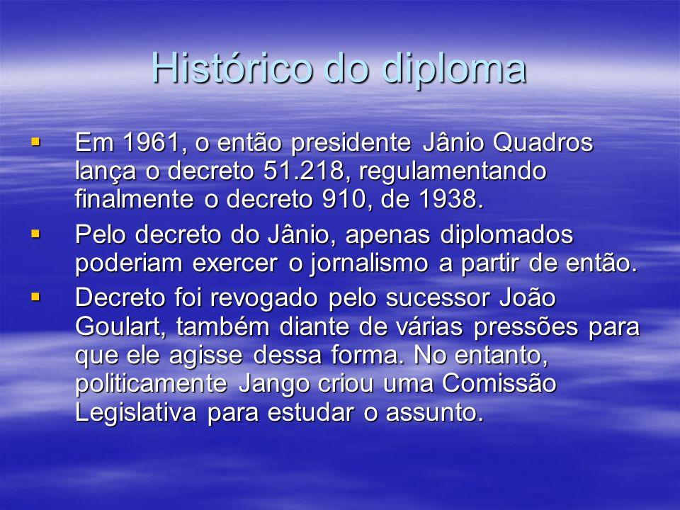 Histórico do diploma Em 1961, o então presidente Jânio Quadros lança o decreto 51.218, regulamentando finalmente o decreto 910, de 1938.