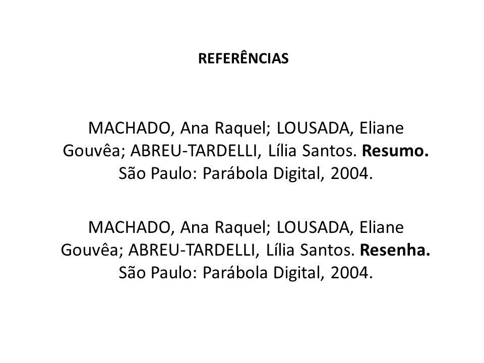 REFERÊNCIAS MACHADO, Ana Raquel; LOUSADA, Eliane Gouvêa; ABREU-TARDELLI, Lília Santos. Resumo. São Paulo: Parábola Digital, 2004.