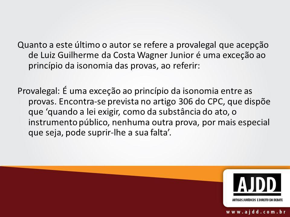 Quanto a este último o autor se refere a provalegal que acepção de Luiz Guilherme da Costa Wagner Junior é uma exceção ao princípio da isonomia das provas, ao referir: