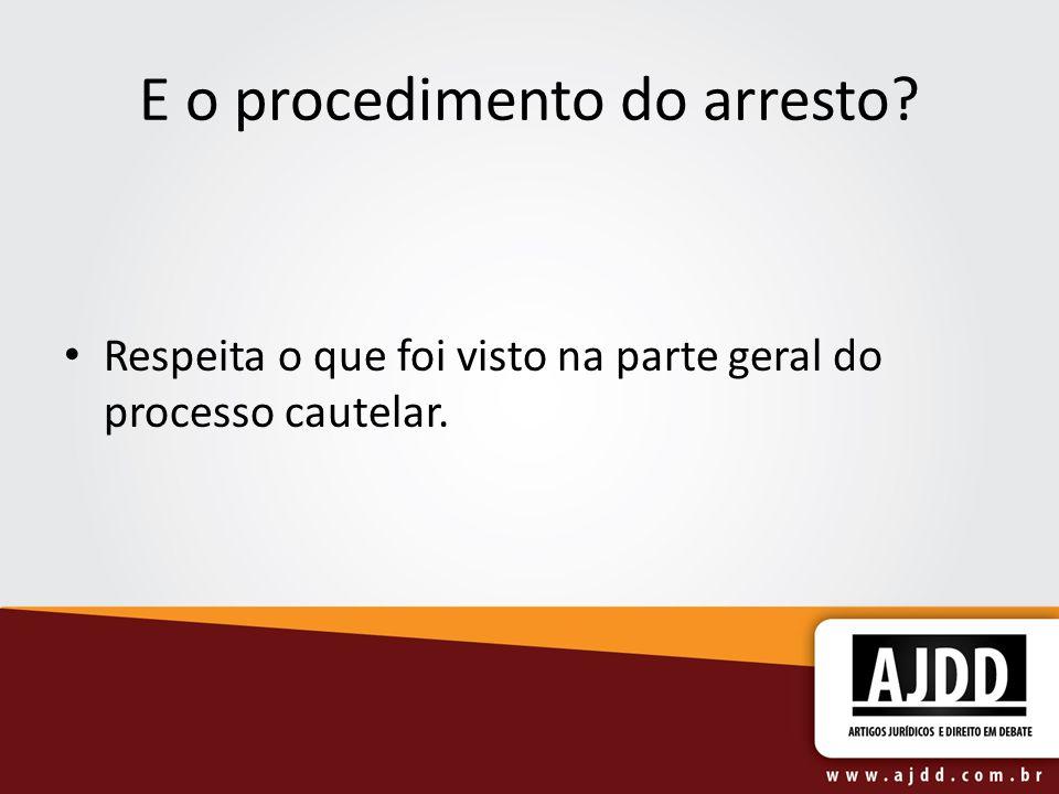 E o procedimento do arresto