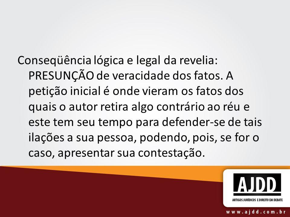 Conseqüência lógica e legal da revelia: PRESUNÇÃO de veracidade dos fatos.