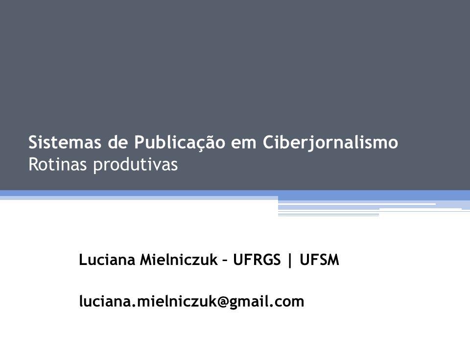 Sistemas de Publicação em Ciberjornalismo Rotinas produtivas