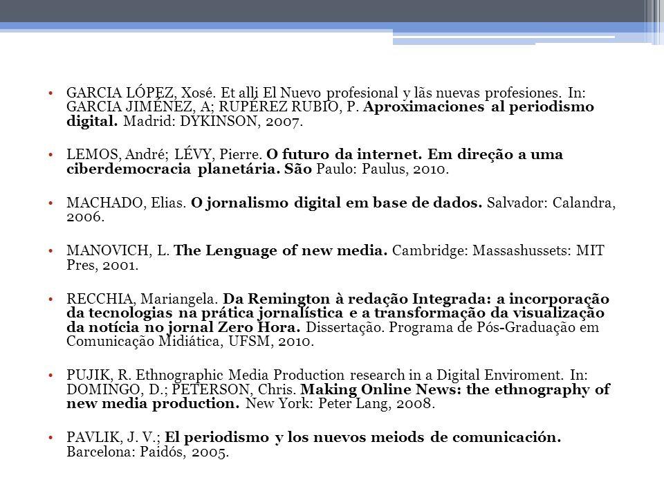 GARCIA LÓPEZ, Xosé. Et alli El Nuevo profesional y lãs nuevas profesiones. In: GARCIA JIMÉNEZ, A; RUPÉREZ RUBIO, P. Aproximaciones al periodismo digital. Madrid: DYKINSON, 2007.