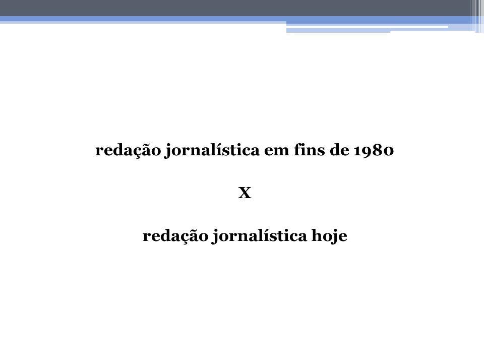 redação jornalística em fins de 1980 X redação jornalística hoje