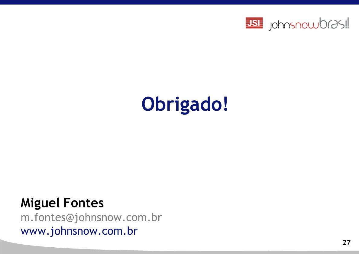 Obrigado! Miguel Fontes m.fontes@johnsnow.com.br www.johnsnow.com.br