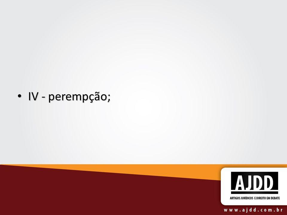 IV - perempção;